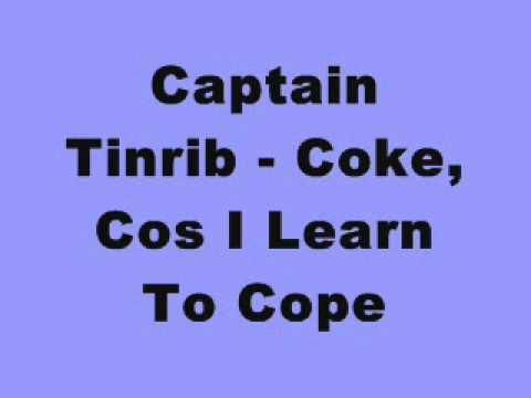 Captain Tinrib - Coke, Cos I Learn To Cope