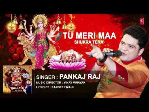 Video TU MERI MAA PANKAJ RAJ PUNJABI DEVI BHAJAN BY PANKAJ RAJ I FULL AUDIO SONG I ART TRACK download in MP3, 3GP, MP4, WEBM, AVI, FLV January 2017