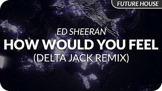 download lagu download musik download mp3 Ed Sheeran - How Would You Feel (Paean) [Delta Jack Remix]
