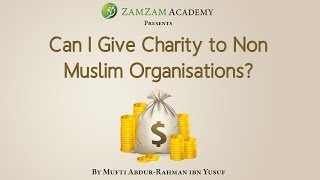 Q&A: Can I Give Charity To Non Muslim Organisations? | Mufti Abdur-Rahman Ibn Yusuf