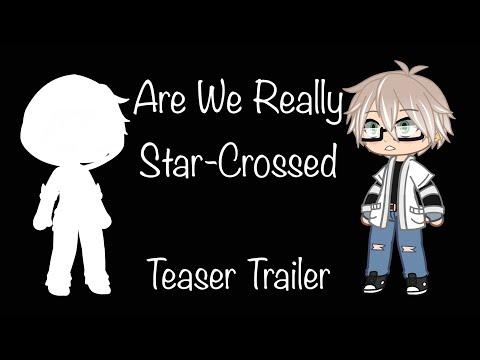 Are We Really Star-Crossed? *Teaser Trailer* (Read Description!)