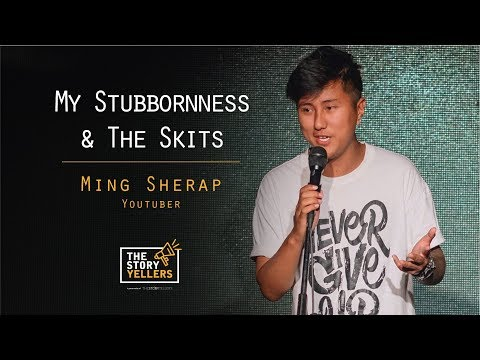 Mr. Ming Sherap : My Stubbornness And The Skits : The Storyyellers