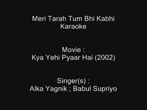 Video Meri Tarah Tum Bhi Kabhi - Karaoke - Kya Yehi Pyaar Hai (2002) - Alka Yagnik ; Babul Supriyo download in MP3, 3GP, MP4, WEBM, AVI, FLV January 2017