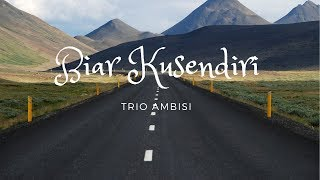 Download Lagu Trio Ambisi - Biar Kusendiri Mp3
