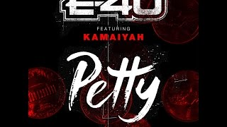 "E-40 ""Petty"" Feat. Kamaiyah"