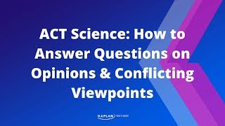 ACT Science: How To Answer Questions On Opinions&Conflicting Viewpoints | Kaplan Test Prep