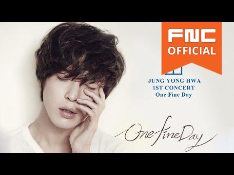 2015 정용화(JUNG YONG HWA) 1st CONCERT [ One Fine Day ] Promotion Video