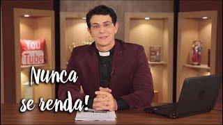 Padre Reginaldo Manzotti: Não se renda!