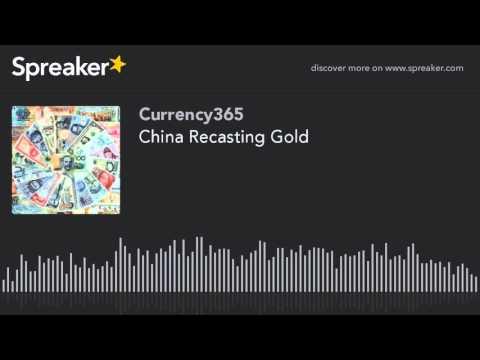 China Recasting Gold