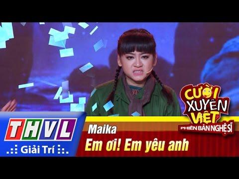 Cười xuyên Việt Phiên bản nghệ sĩ 2016 Tập 2 - Em ơi! Em yêu anh - Maika