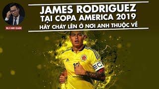 Video JAMES RODRIGUEZ TẠI COPA AMERICA 2019 - CHÁY LÊN Ở NƠI ANH THUỘC VỀ MP3, 3GP, MP4, WEBM, AVI, FLV Juni 2019