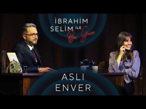 İbrahim Selim ile Bu Gece #40: Aslı Enver, Elçin Orçun