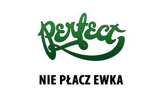 Perfect - Nie płacz Ewka
