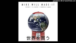Mike WiLL Made-It ft. Future, Lil Wayne & Kendrick Lamar -- Buy The World (Clean)