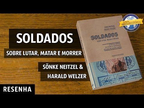 Soldados: sobre lutar, matar e morrer, de Sönke Neitzel e Harald Welzer