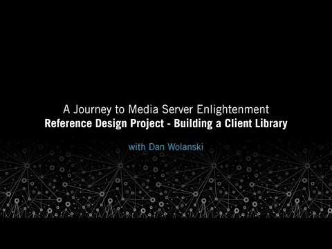 Reference Design Project - Building a Client Library: A Journey to Media Server Enlightenment