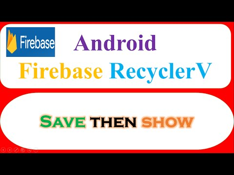 Android Firebase : RecyclerView – Save,Retrieve then Show
