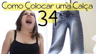 COMO COLOCAR UMA CALÇA 34 - YouTube