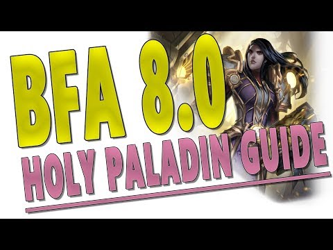 BfA PATCH 8.0 - HOLY PALADIN GUIDE   Talents, Gameplay & More   Pre-Patch & Battle for Azeroth