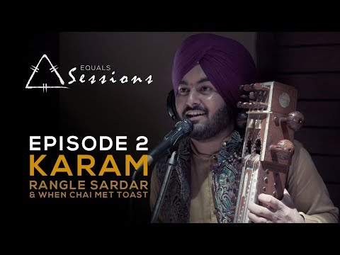 Karam - Rangle Sardar & When Chai Met Toast | Equals Sessions - Episode 2