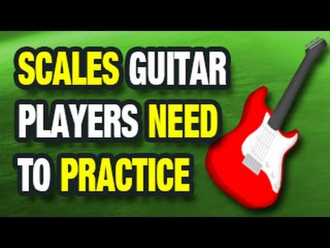 Scales Guitar Players Need to Practice