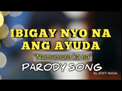 IBIGAY NYO NA ANG AYUDA ( Parody ) By JEOFF NAGAL