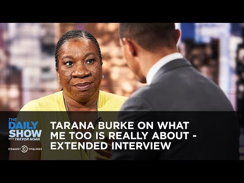 Tarana Burke on What Me Too Is Really About - Extended Interview | The Daily Show