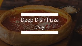 Deep Dish Pizza Day 2017!