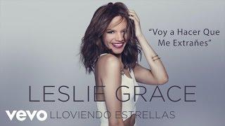 """Voy a Hacer Que Me Extrañes"" (Official Cover Audio Video) Listen to ""Lloviendo Estrellas"" now on iTunes: http://smarturl.it/LLoviendoEstrellas Google Play: http://smarturl.it/LLoviendoEstrellasGP Spotify: http://smarturl.it/LLoviendoEstrellasSP Amazon: http://smarturl.it/LLoviendoEstrellasAM Follow Leslie:http://lesliegrace.nethttps://instagram.com/lesliegrace/  https://www.facebook.com/LeslieGraceOfficialhttps://twitter.com/lesliegraceSnapChat: LeslieGrace13Official cover audio video by Leslie Grace performing ""Voy a Hacer Que Me Extrañes"" (C) 2015 Sony Music Entertainment US Latin LLC."