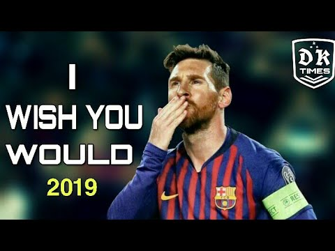 Lionel Messi | I WISH YOU WOULD | Ft.Beth Thorton 2019 HD