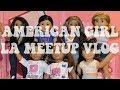 AMERICAN GIRL LA MEETUP VLOG