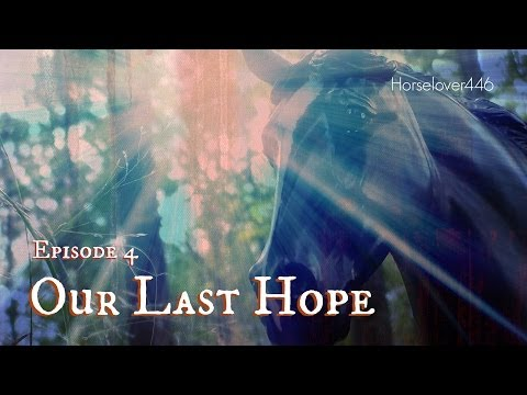 "Our Last Hope - Ep. 4 ""We Finally Made It"" (Breyer Horse Movie - Season 1)"