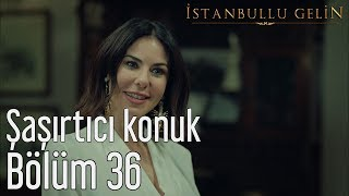 Video İstanbullu Gelin 36. Bölüm - Şaşırtıcı Konuk MP3, 3GP, MP4, WEBM, AVI, FLV Agustus 2018