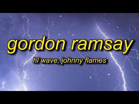 HL Wave - Gordon Ramsay (Lyrics) ft. Johnny Flames