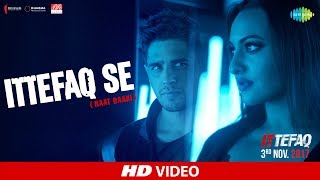 Ittefaq Se (Raat Baaki) - Song Video - Ittefaq