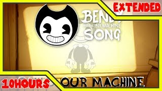 BENDY AND THE INK MACHINE SONG (Build Our Machine) 10 HOURS EXTENDED