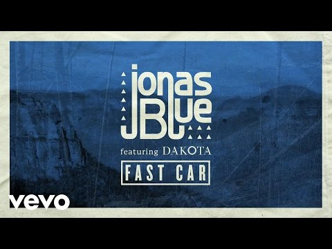 Jonas Blue feat. Dakota - Fast Car