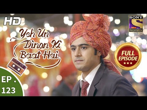 Yeh Un Dinon Ki Baat Hai - Ep 123 - Full Episode - 22nd February, 2018