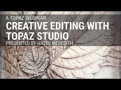Creative Editing with Topaz Studio (Jan 2019), presented by Hazel Meredith