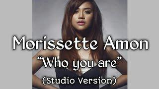 Video Morissette Amon - Who you are (Studio Version) MP3, 3GP, MP4, WEBM, AVI, FLV Juni 2018