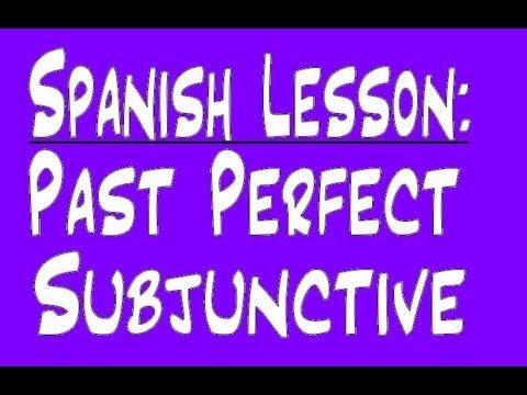 Spanish Lesson - Past Perfect Subjunctive