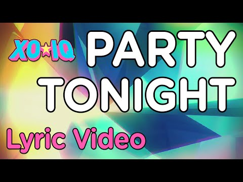 XO-IQ - Party Tonight [Official Lyric Video | From The TV Series Make It Pop]