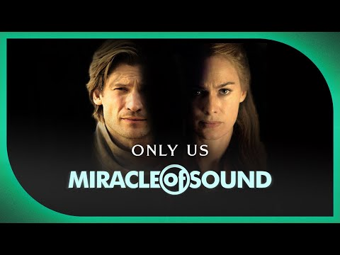 Cersei/jaime Song - Only Us by Miracle of Sound feat. Karliene