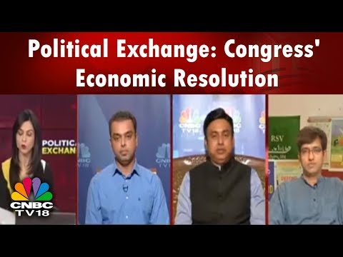 Political Exchange: Congress' Economic Resolution; Countdown to 2019 LS Polls Begin | CNBC TV18