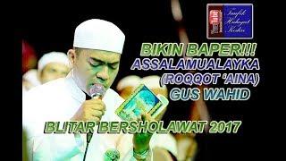 Video (Bikin Baper) Assalamualayka (Roqqot Aina) - Gus Wahid - Ahbaabul Musthofa Kudus (Pra Habib Syech) MP3, 3GP, MP4, WEBM, AVI, FLV Agustus 2018