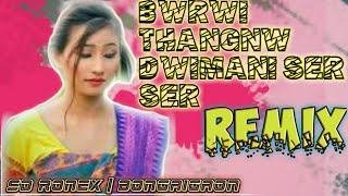 Bwrwi thangnw dwimani ser ser | remix song |dj sourab rdxxrdx |SD RONEX |  bongaigoan