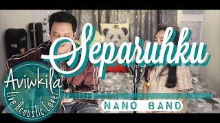 Video Nano - Separuhku (Live Acoustic Cover by Aviwkila) MP3, 3GP, MP4, WEBM, AVI, FLV Maret 2019