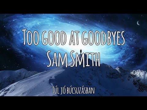 Too Good at Goodbyes - Sam Smith | Magyar-Angol Felirat - Hungarian-English Lyrics