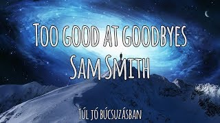 Too Good at Goodbyes - Sam Smith | Magyar-Angol Felirat - Hungarian-English Lyrics