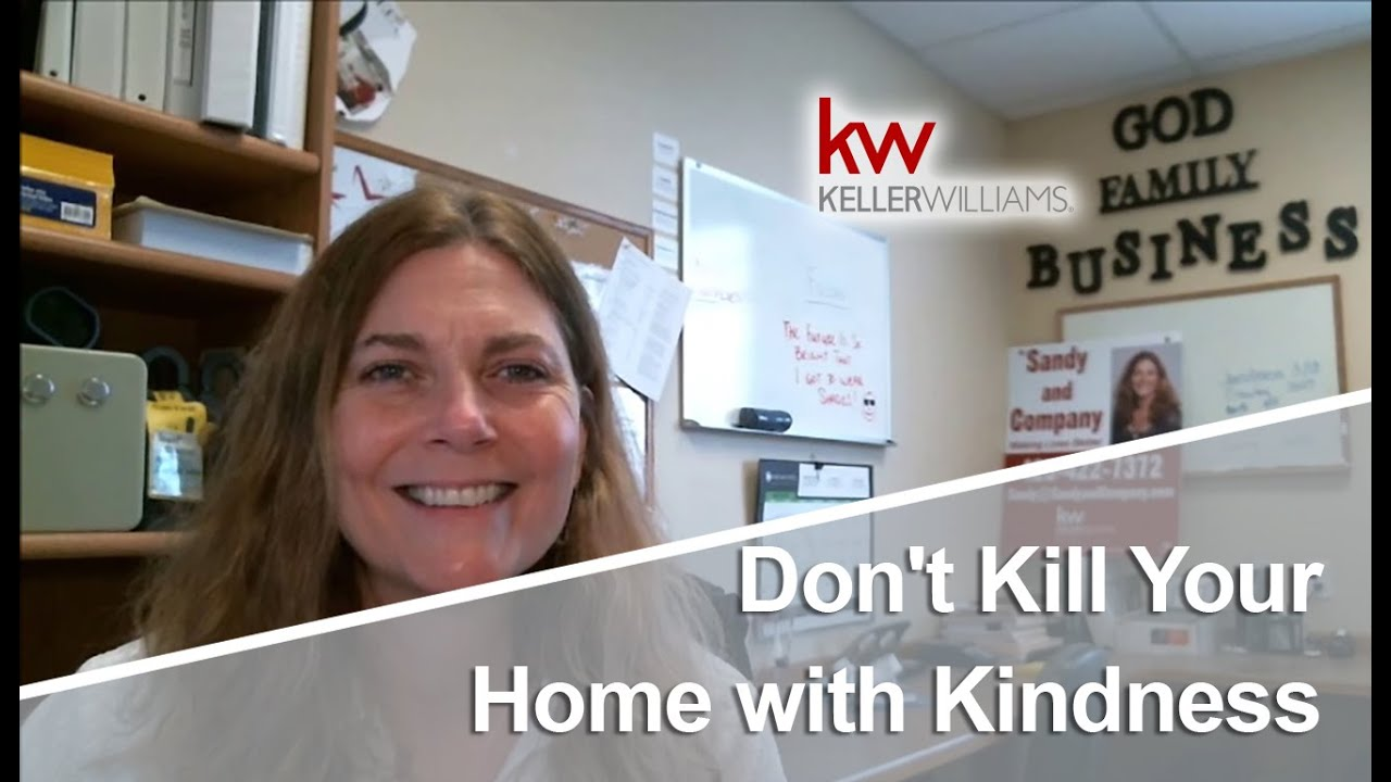 Don't Kill Your Home with Kindness